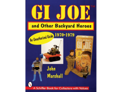 G.I. Joe and Other Backyard Heroes 1970-1979: An Unauthorized Guide